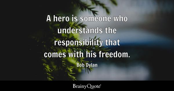 hero quotes brainyquote a hero is someone who understands the responsibility that comes his dom bob