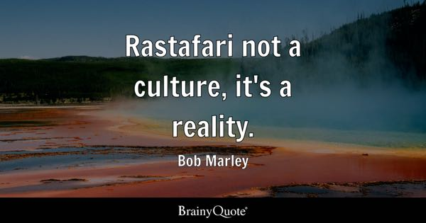 Rastafari not a culture, it's a reality. - Bob Marley