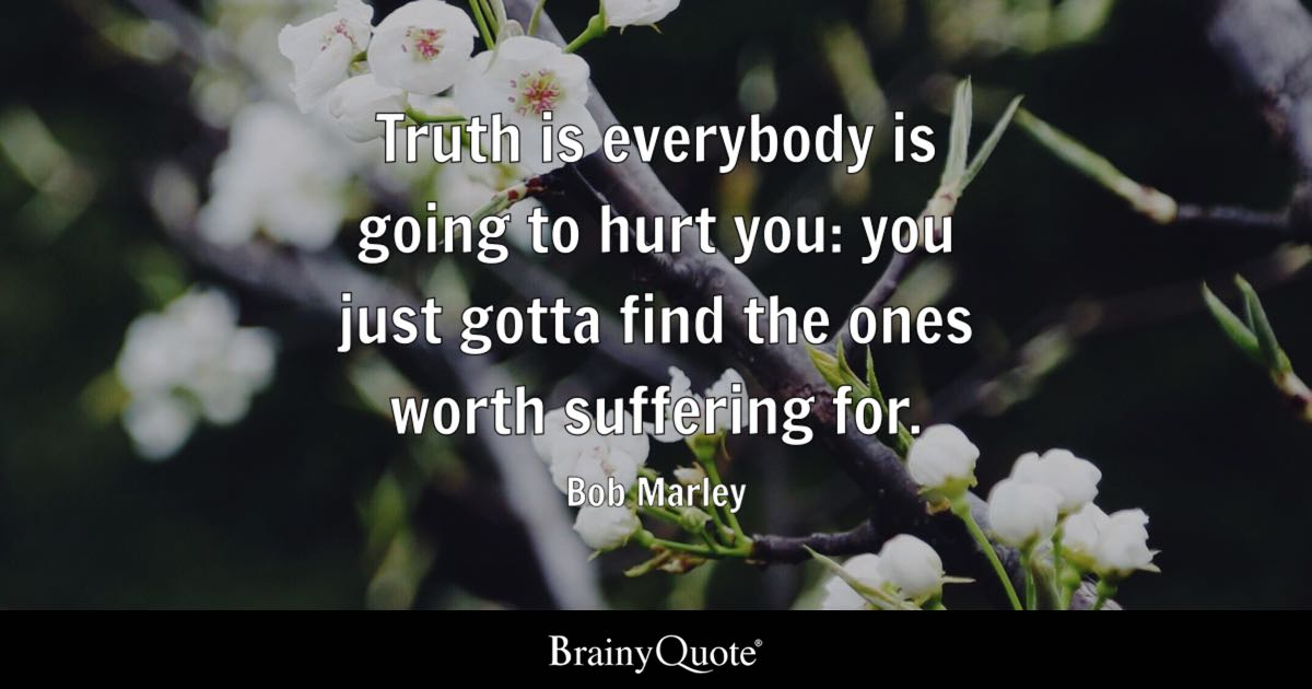 Bob Marley Truth Is Everybody Is Going To Hurt You You Just