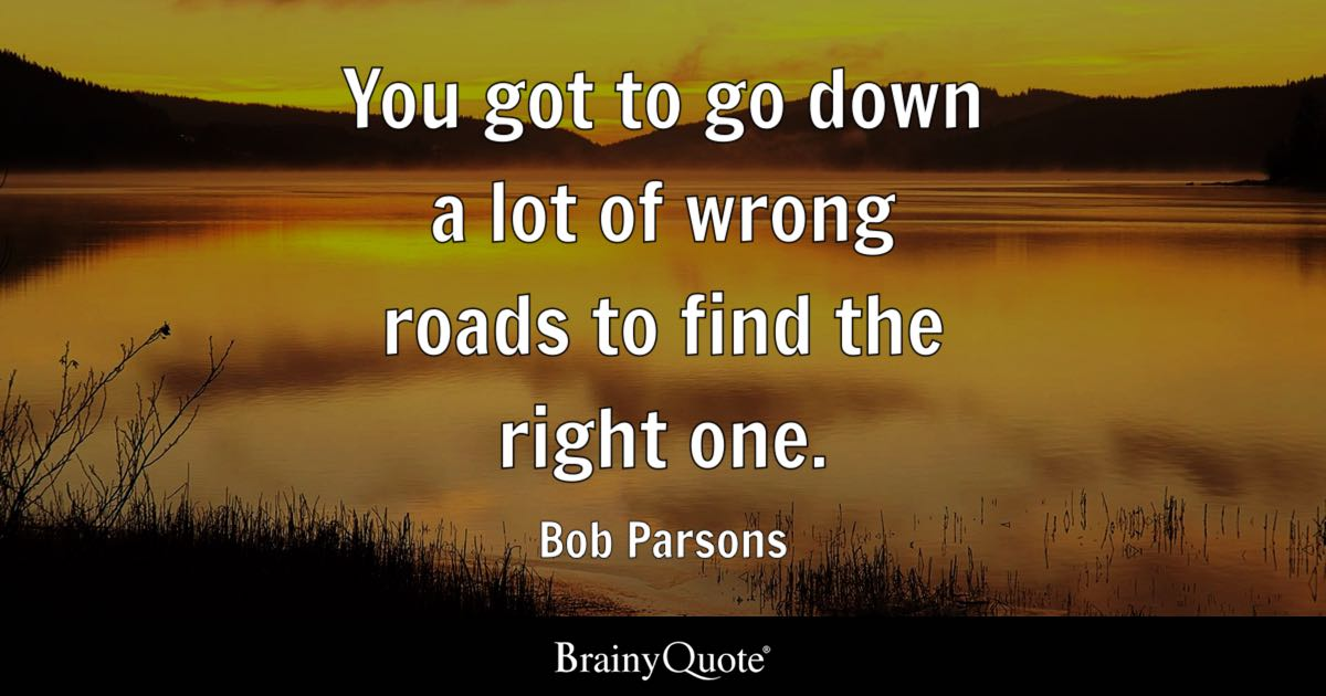 Bob Parsons - You got to go down a lot of wrong roads...