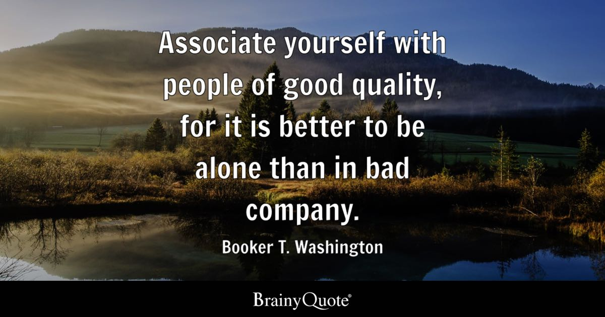 Booker T Washington Associate Yourself With People Of Good