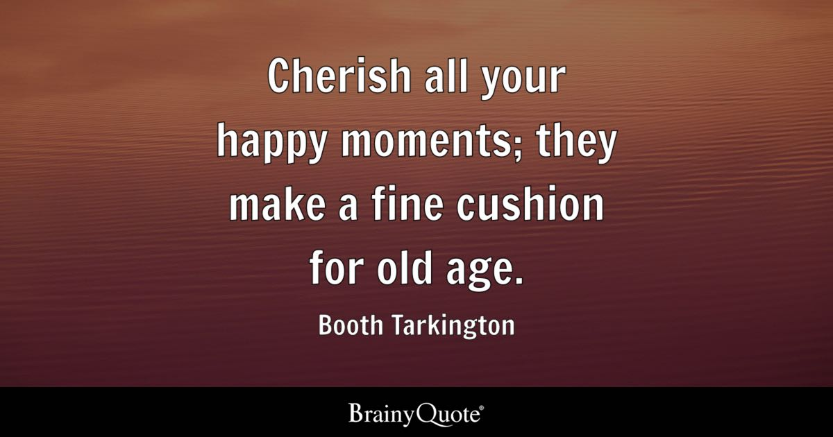Photo Booth Quotes Best Cherish All Your Happy Moments They Make A Fine Cushion For Old