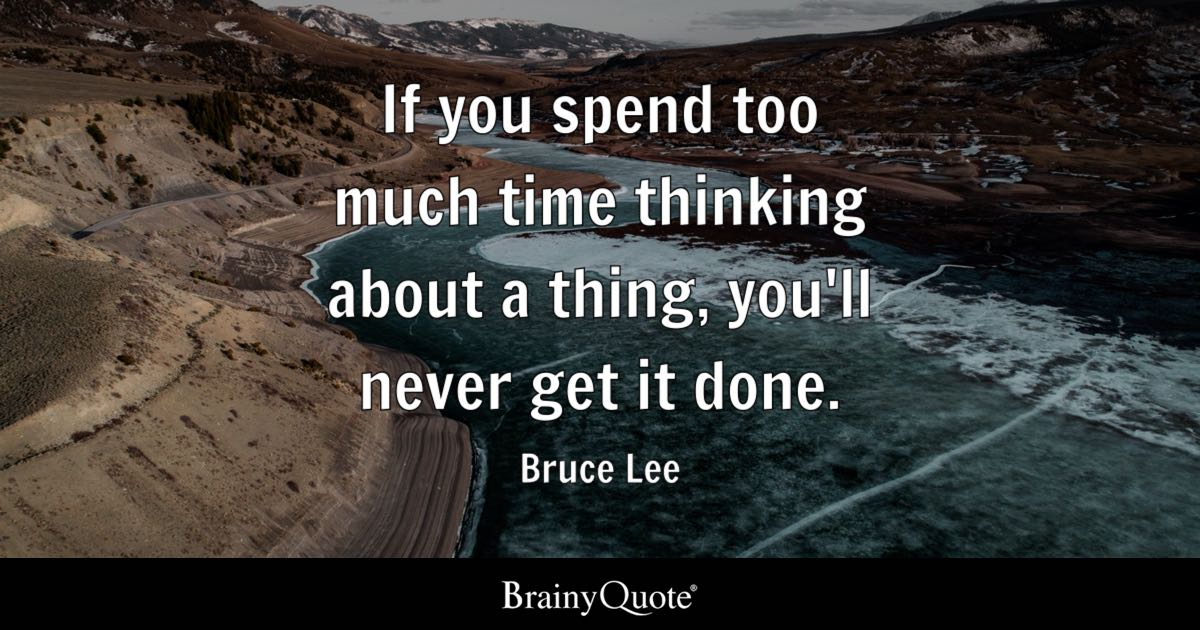 bruce lee if you spend too much time thinking about a