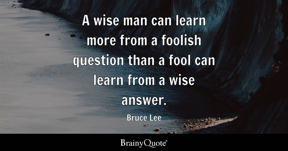 Bruce Lee A Wise Man Can Learn More From A Foolish