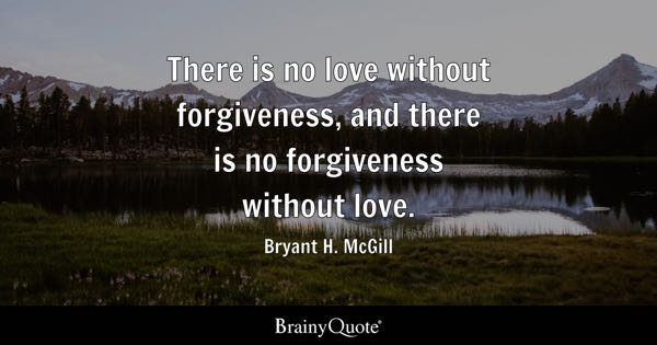 Sayings There Is No Love Without Forgiveness And There Is No Forgiveness Without Love The Law Of Attraction Relationship Quotes Brainyquote