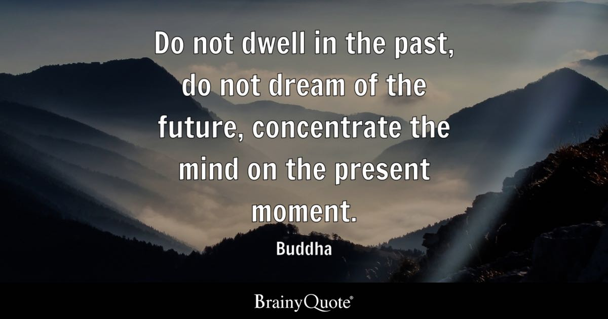 Buddha Do Not Dwell In The Past Do Not Dream Of