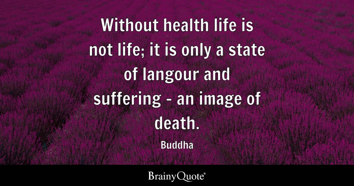 Buddha Without Health Life Is Not Life It Is Only A State Of