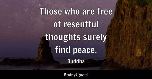 Those who are free of resentful thoughts surely find peace. - Buddha