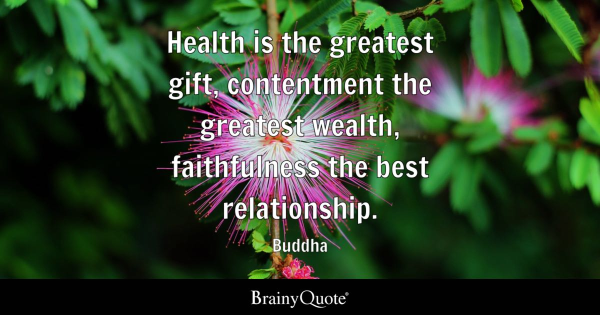 Buddha - Health is the greatest gift, contentment the