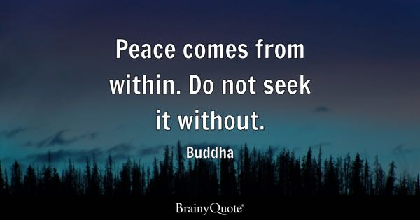 Peace Quotes: Peace Comes From Within. Do Not Seek It Without.