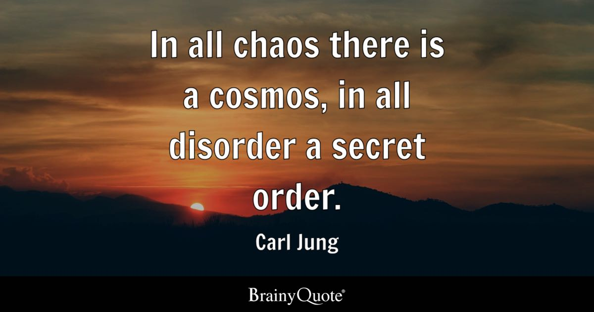 Carl Jung - In all chaos there is a cosmos, in all...