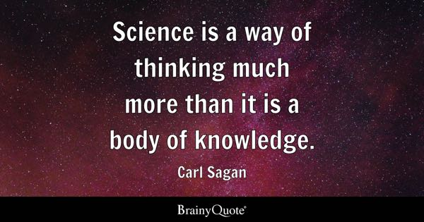 Science Quotes  Brainyquote Science Is A Way Of Thinking Much More Than It Is A Body Of Knowledge