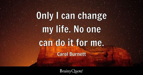 Motivational Quotes. Only I Can Change My Life. No One Can Do It For Me.