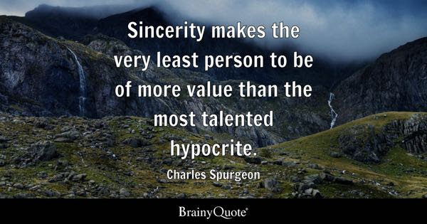 Sincerity makes the very least person to be of more value than the most talented hypocrite. - Charles Spurgeon