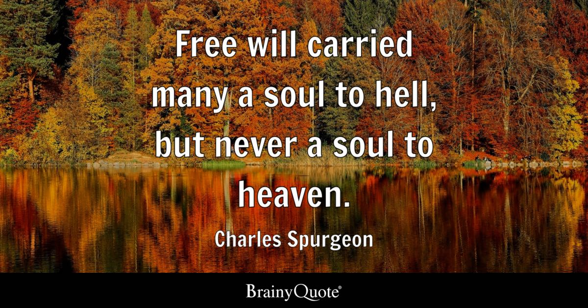 Charles Spurgeon Free Will Carried Many A Soul To Hell But