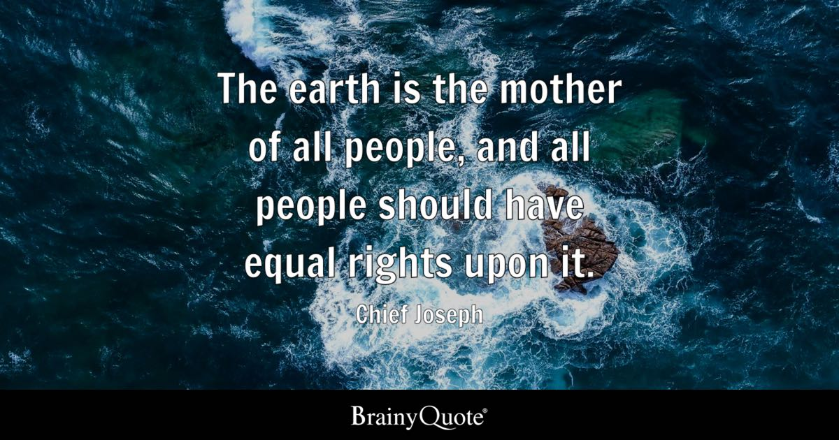 The Earth Is The Mother Of All People, And All People