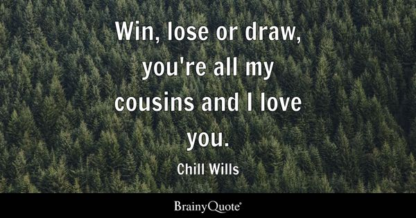 Cousins Quotes Brainyquote