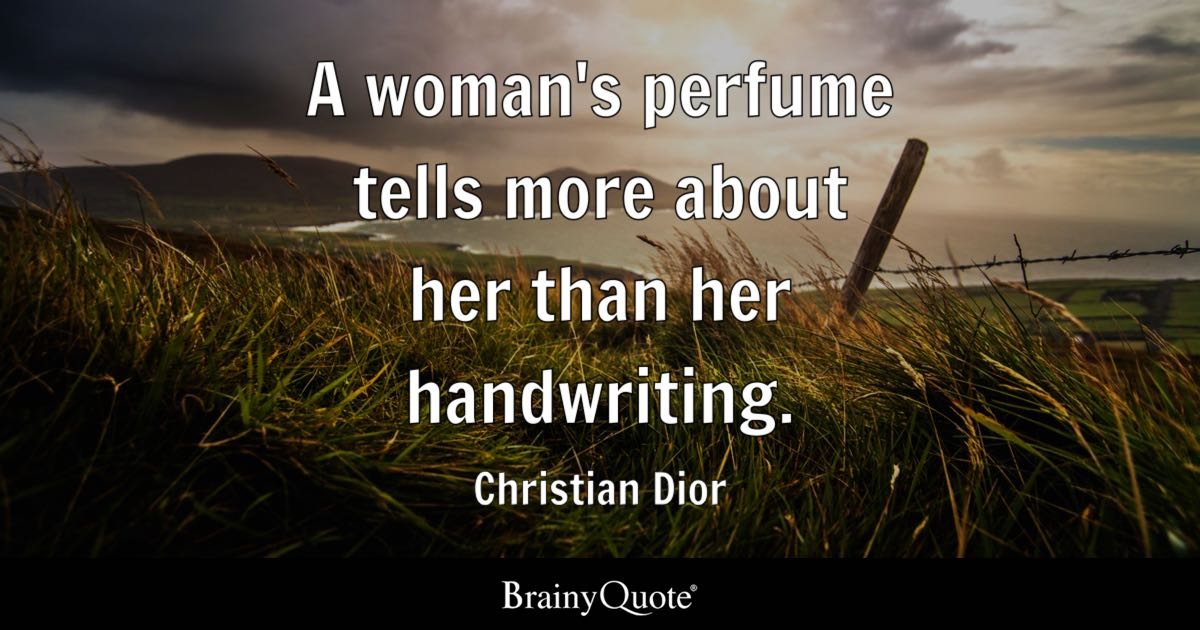 A woman's perfume tells more about her than her handwriting. - Christian Dior