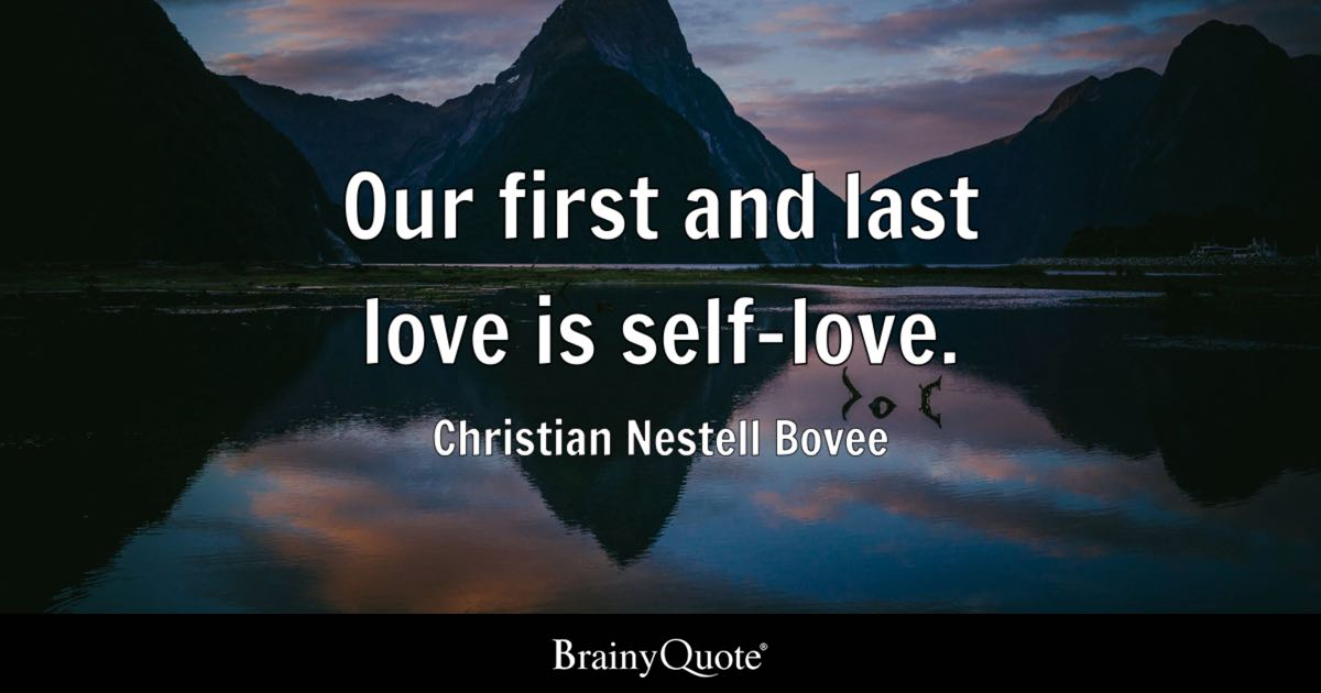 Christian Nestell Bovee Our First And Last Love Is Self Love