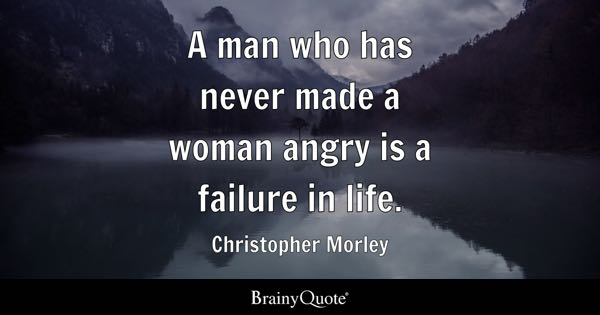 Image of: Soul Man Who Has Never Made Woman Angry Is Failure In Life Quotes Ideas Woman Quotes Brainyquote