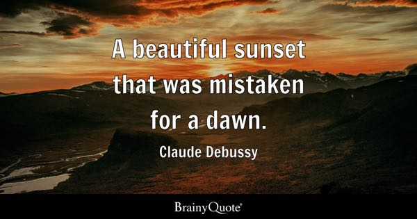 A Beautiful Sunset That Was Mistaken For A Dawn.   Claude Debussy