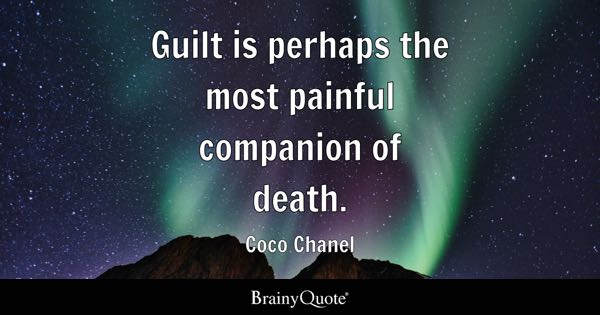 Guilt Is Perhaps The Most Painful Companion Of Death.   Coco Chanel