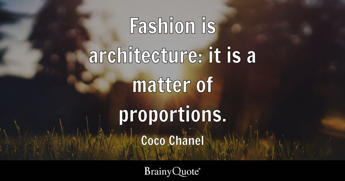 Fashion is architecture: it is a matter of proportions. - Coco Chanel