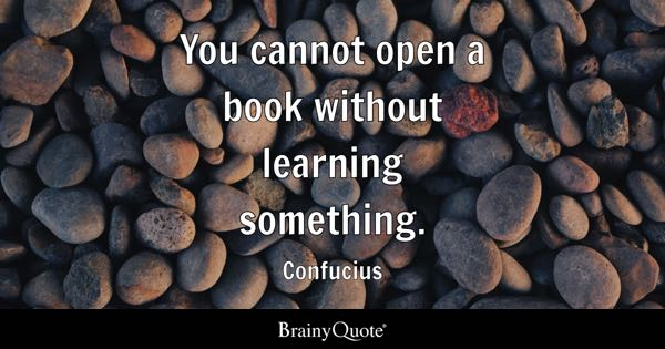 You cannot open a book without learning something. - Confucius