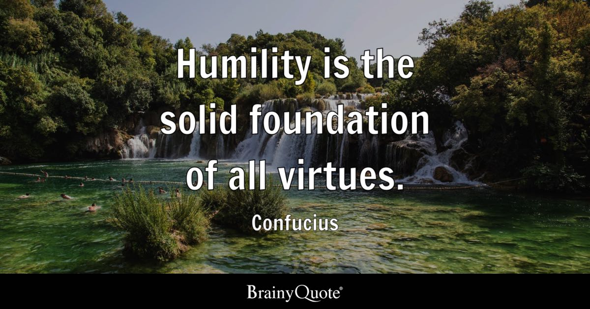 pride makes us artificial and humility makes us real thomas  humility is the solid foundation of all virtues confucius
