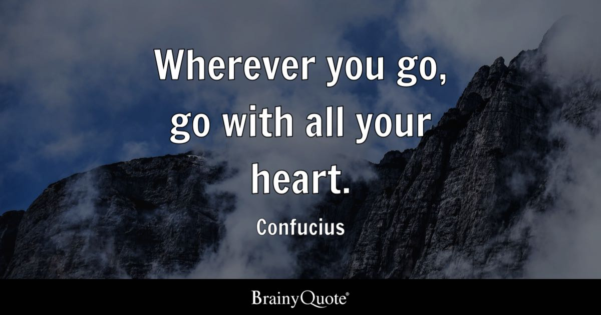 Confucius - Wherever you go, go with all your heart