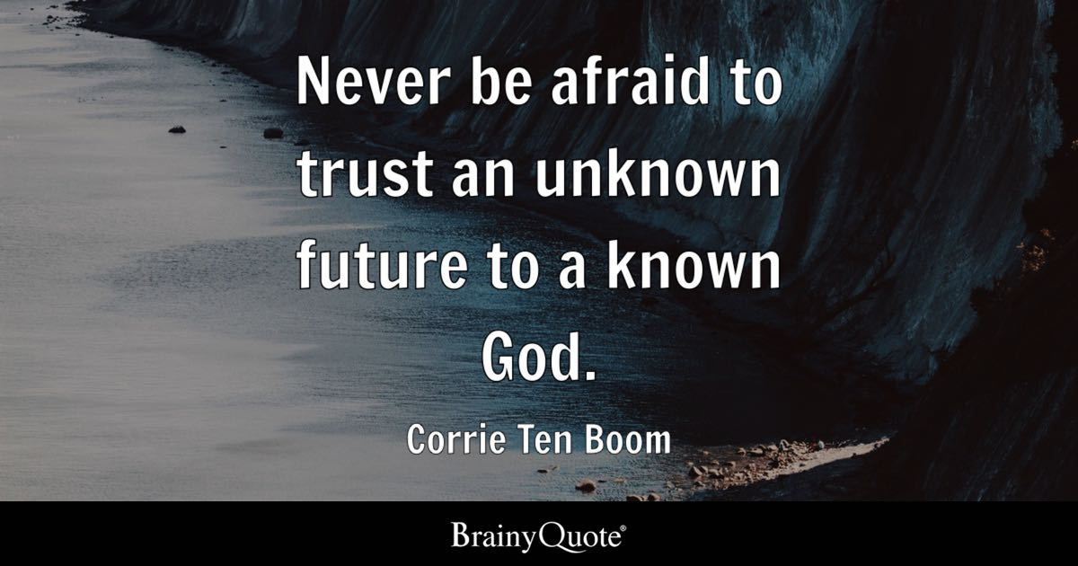 Image result for never be afraid to trust an unknown future to a known god