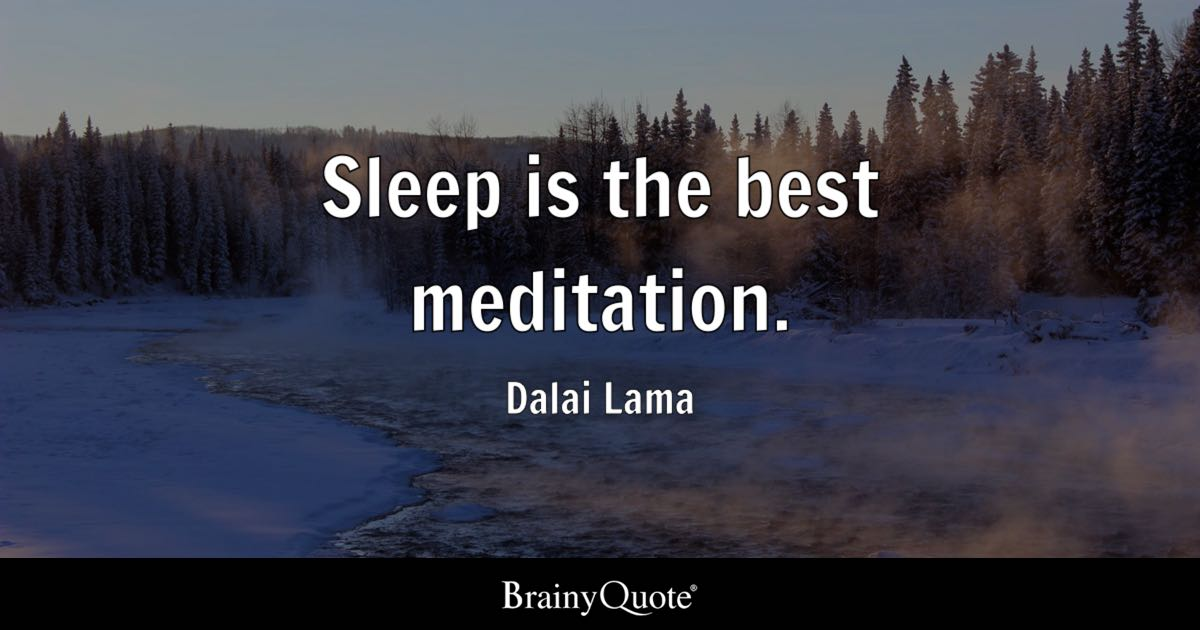 Sleep is the best meditation. - Dalai Lama