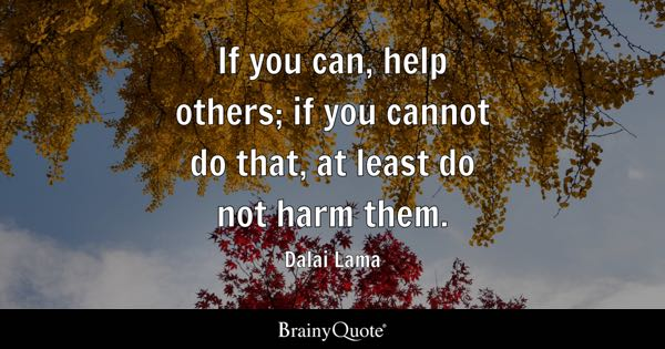 help others quotes brainyquote if you can help others if you cannot do that at least do