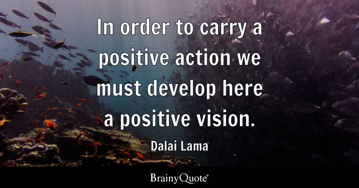 Dalai Lama - In order to carry a positive action we must...