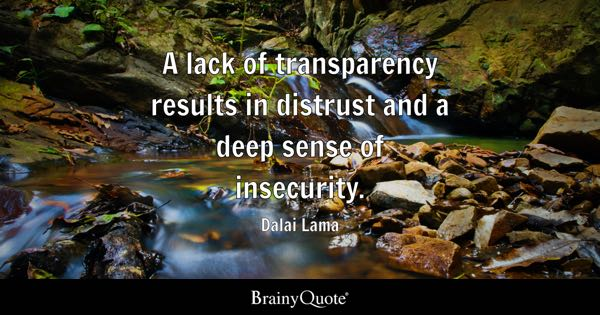 A lack of transparency results in distrust and a deep sense of insecurity. - Dalai Lama