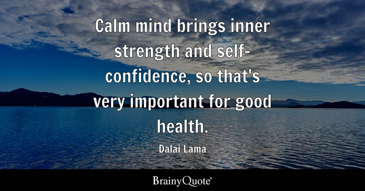 calm mind brings inner strength and self confidence so that s very