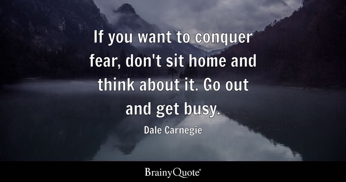 Dale Carnegie If You Want To Conquer Fear Dont Sit