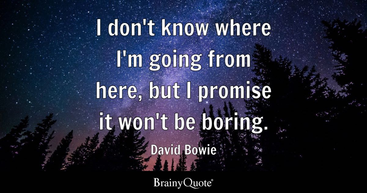 David Bowie - I don\'t know where I\'m going from here, but...