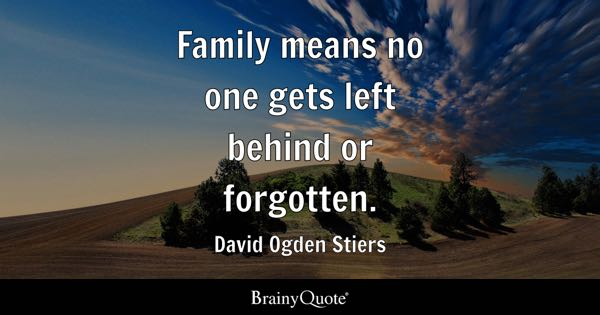 Family means no one gets left behind or forgotten. - David Ogden Stiers