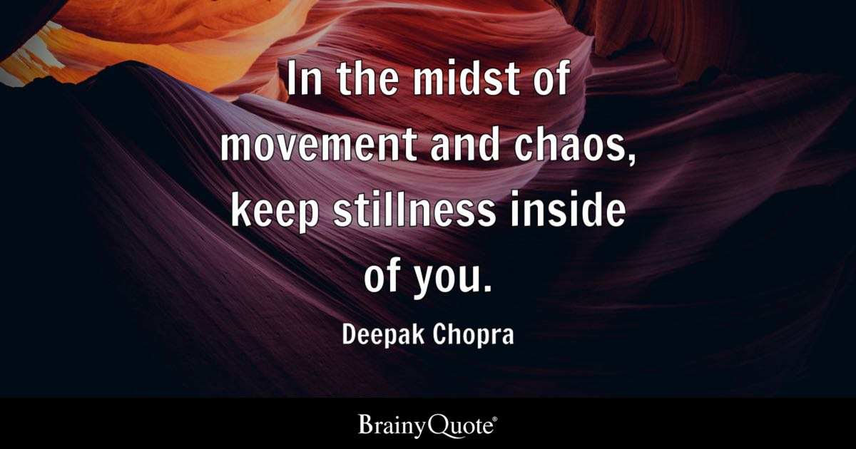 Deepak Chopra - In the midst of movement and chaos, keep...