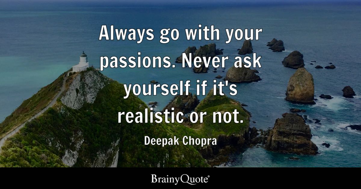 Deepak Chopra - Always go with your passions. Never ask...