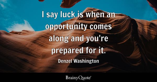 I say luck is when an opportunity comes along and you're prepared for it. - Denzel Washington