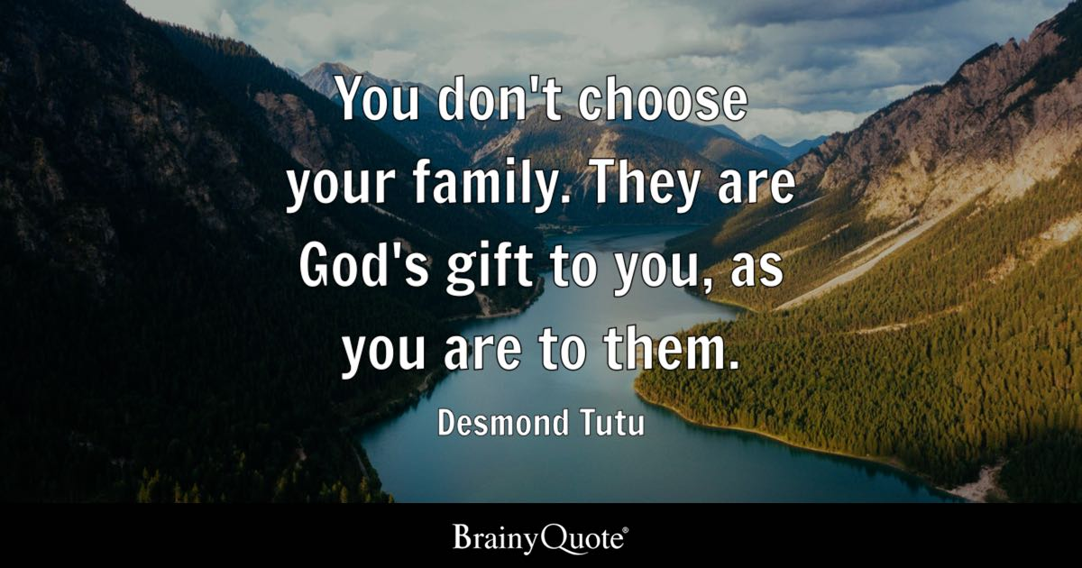 desmond tutu you don t choose your family they are