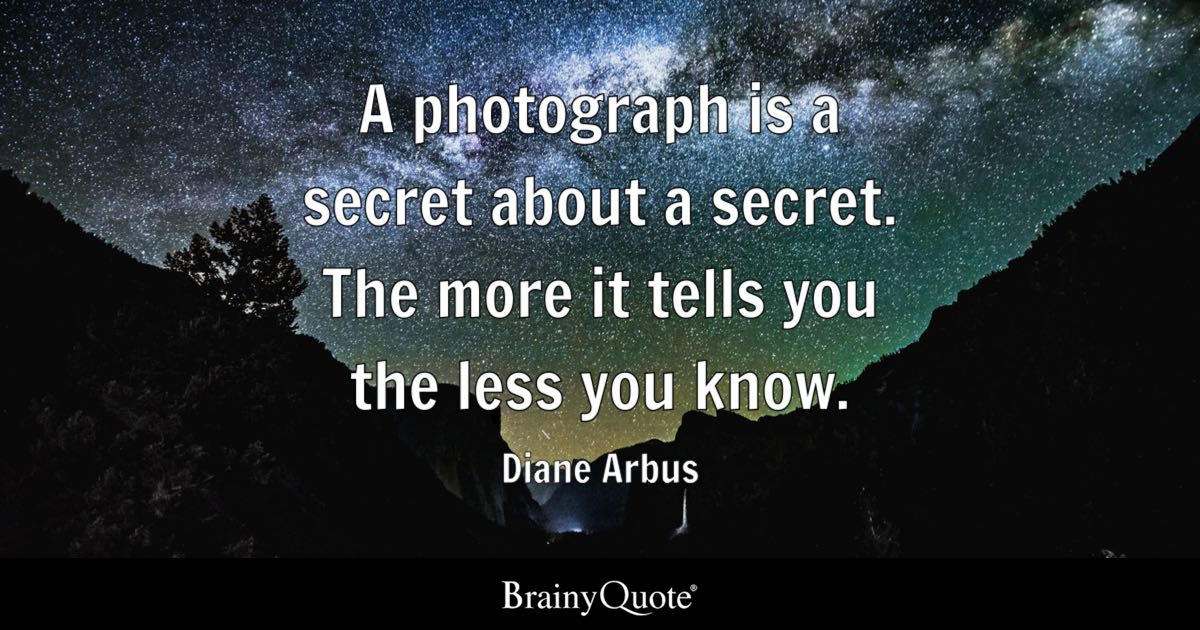A Photograph Is A Secret About A Secret The More It Tells You The Delectable Photography Quote