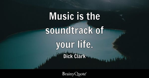 Music is the soundtrack of your life. - Dick Clark
