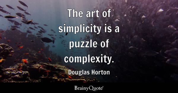The art of simplicity is a puzzle of complexity. - Douglas Horton