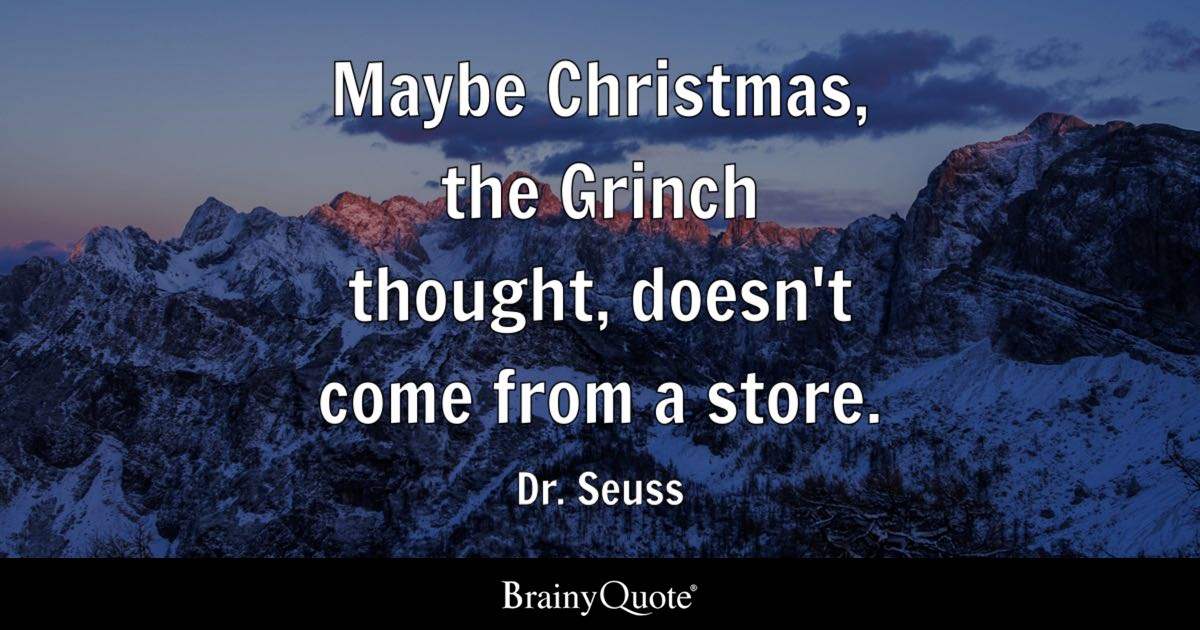 Dr Seuss Maybe Christmas The Grinch Thought Doesnt