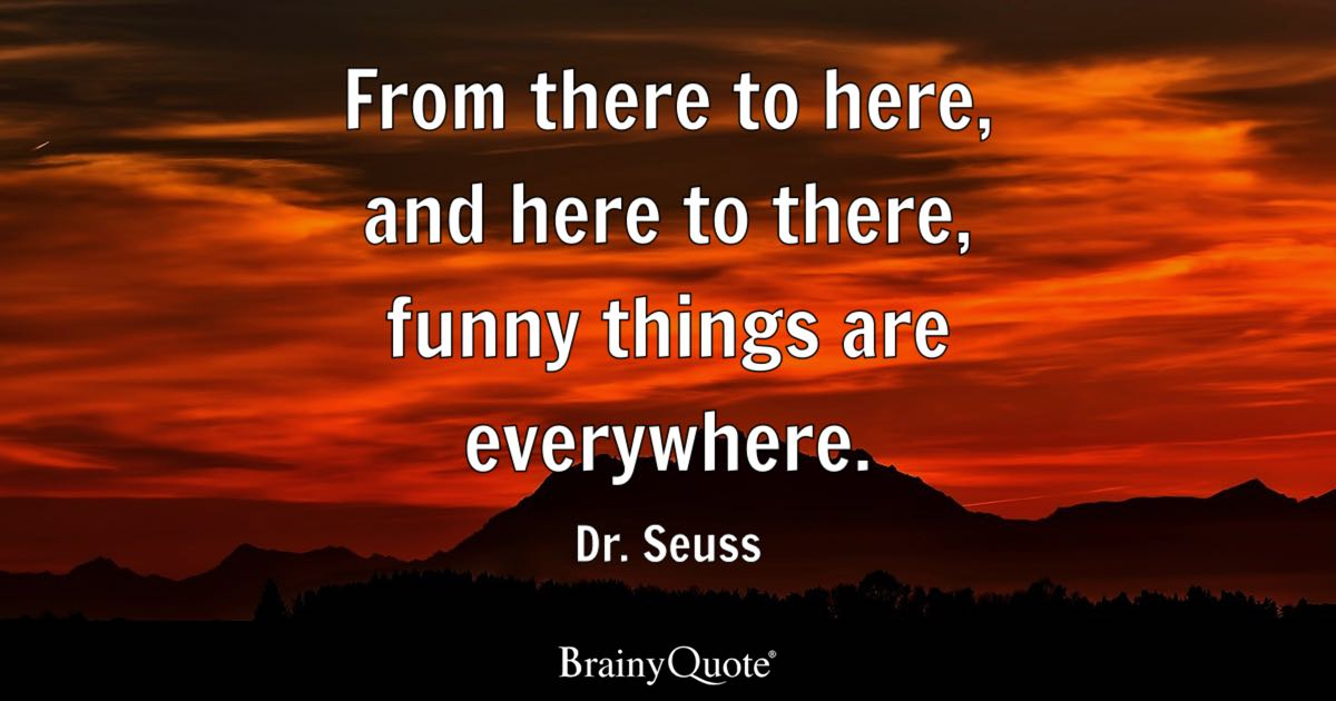 Dr. Seuss - From there to here, and here to there, funny...
