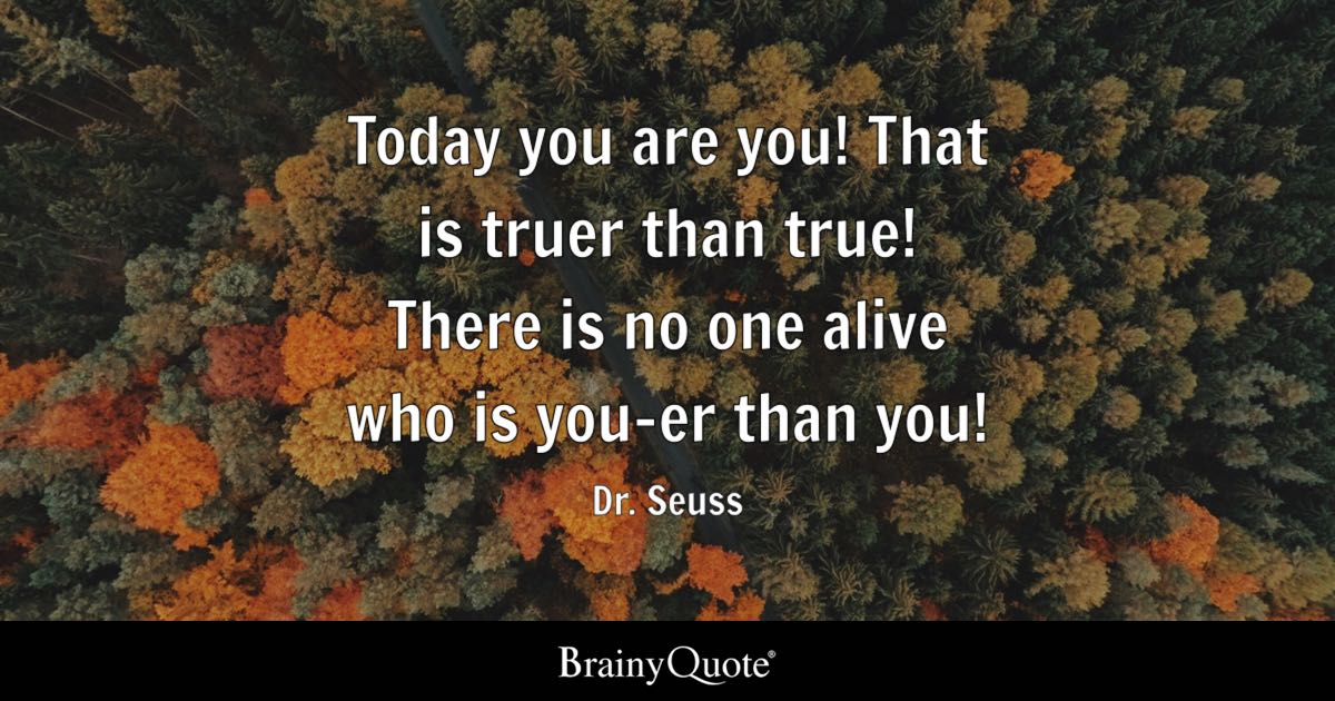 Today You Are You! That Is Truer Than True! There Is No