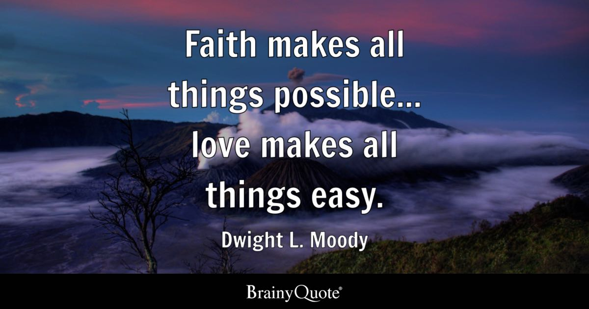 Quote Faith Makes All Things Possible... Love Makes All Things Easy.    Dwight